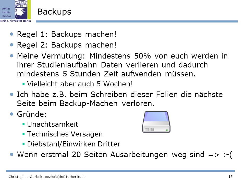 Backups Regel 1: Backups machen! Regel 2: Backups machen!