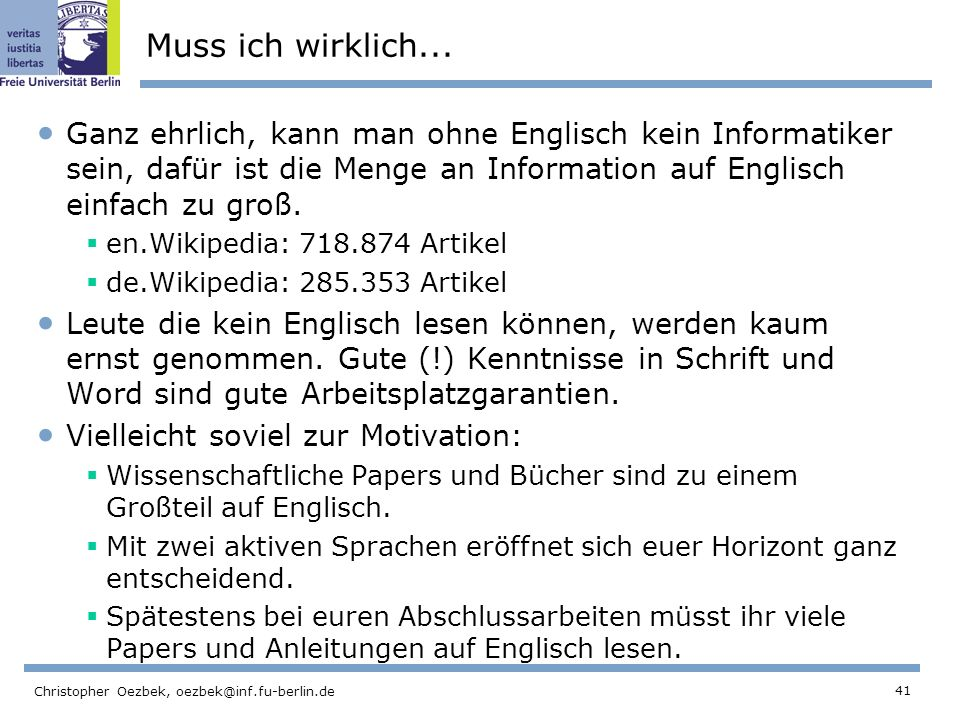 Muss ich wirklich... Ganz ehrlich, kann man ohne Englisch kein Informatiker sein, dafür ist die Menge an Information auf Englisch einfach zu groß.