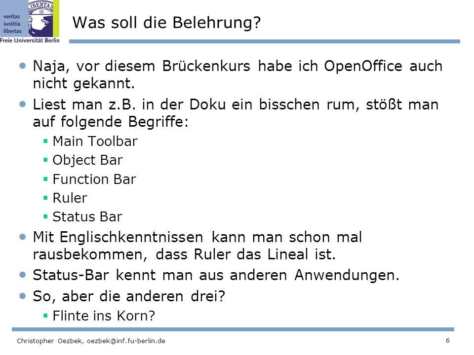 Was soll die Belehrung Naja, vor diesem Brückenkurs habe ich OpenOffice auch nicht gekannt.