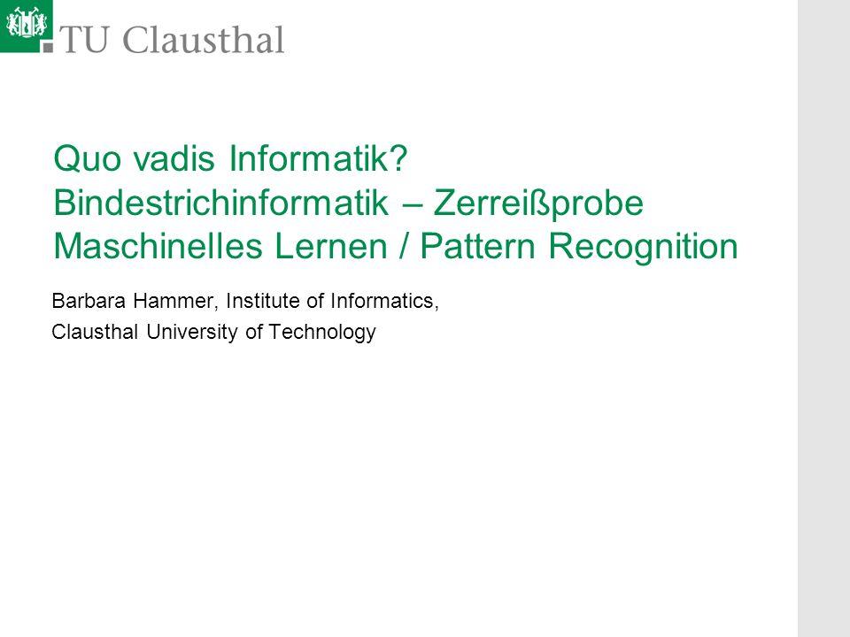 Quo vadis Informatik Bindestrichinformatik – Zerreißprobe Maschinelles Lernen / Pattern Recognition