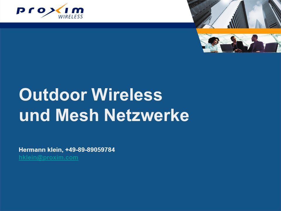 Outdoor Wireless und Mesh Netzwerke Hermann klein, +49-89-89059784 hklein@proxim.com