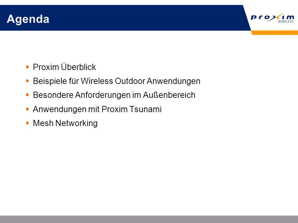 Agenda Proxim Überblick Beispiele für Wireless Outdoor Anwendungen