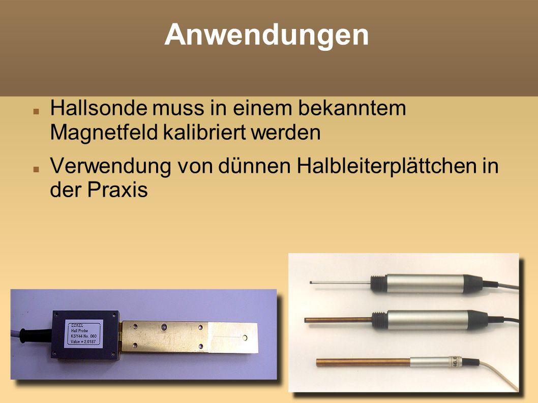 Anwendungen Hallsonde muss in einem bekanntem Magnetfeld kalibriert werden.