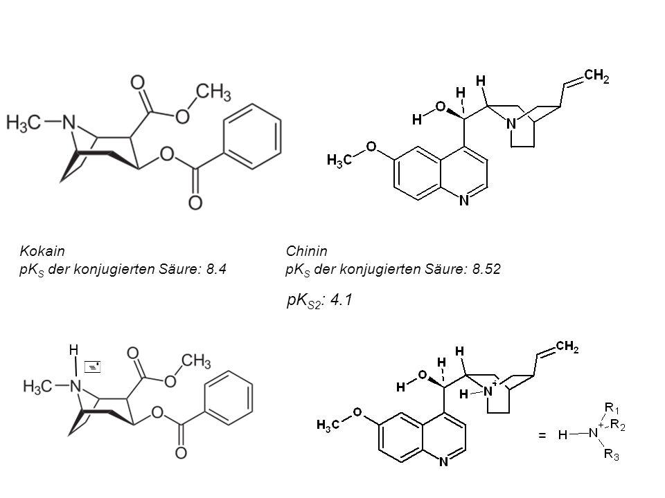 Kokain Chinin pKS der konjugierten Säure: 8.4 pKS der konjugierten Säure: 8.52 pKS2: 4.1 H + =
