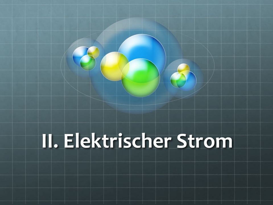 II. Elektrischer Strom