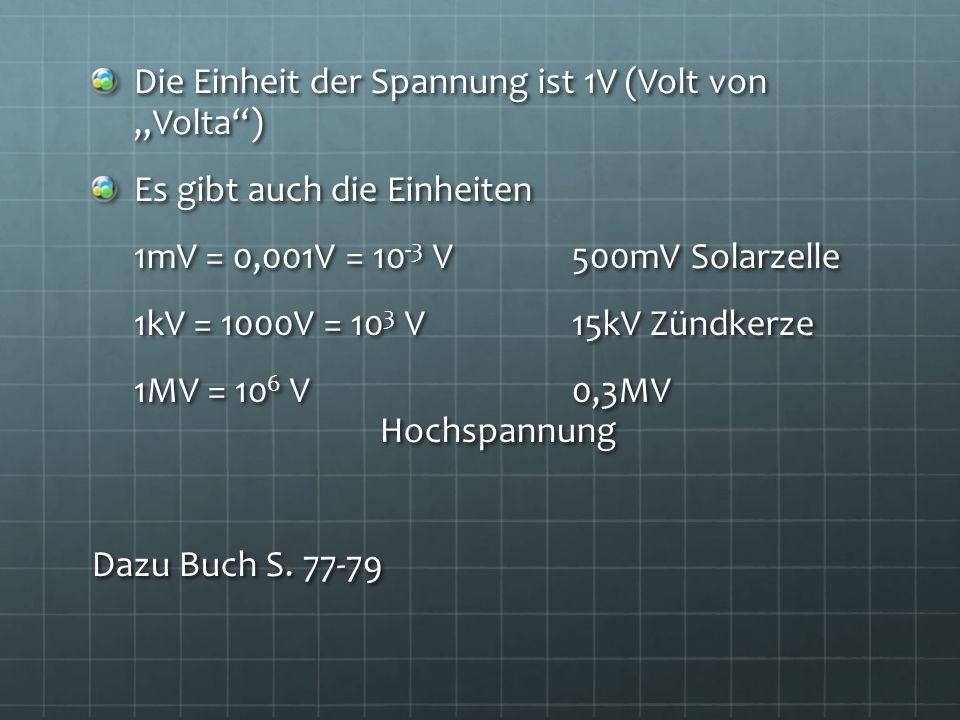 """Die Einheit der Spannung ist 1V (Volt von """"Volta )"""
