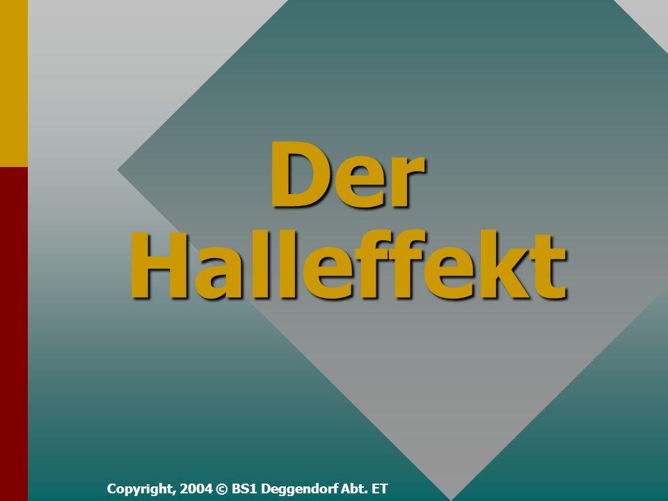 Der Halleffekt Copyright, 2004 © BS1 Deggendorf Abt. ET