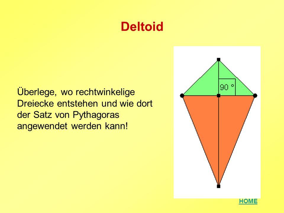 Deltoid Überlege, wo rechtwinkelige Dreiecke entstehen und wie dort der Satz von Pythagoras angewendet werden kann!