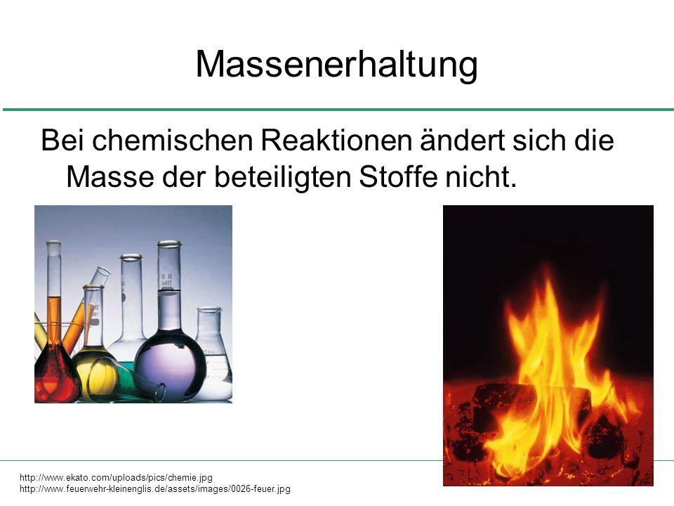 Massenerhaltung Bei chemischen Reaktionen ändert sich die Masse der beteiligten Stoffe nicht. http://www.ekato.com/uploads/pics/chemie.jpg.