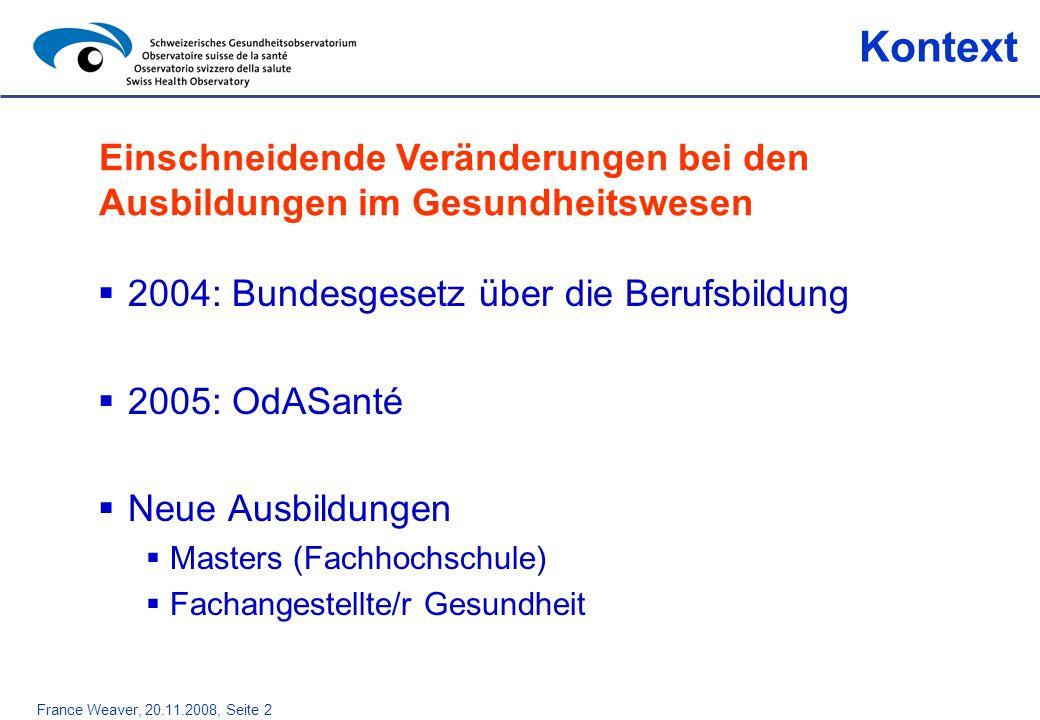 Kontext Einschneidende Veränderungen bei den Ausbildungen im Gesundheitswesen. 2004: Bundesgesetz über die Berufsbildung.