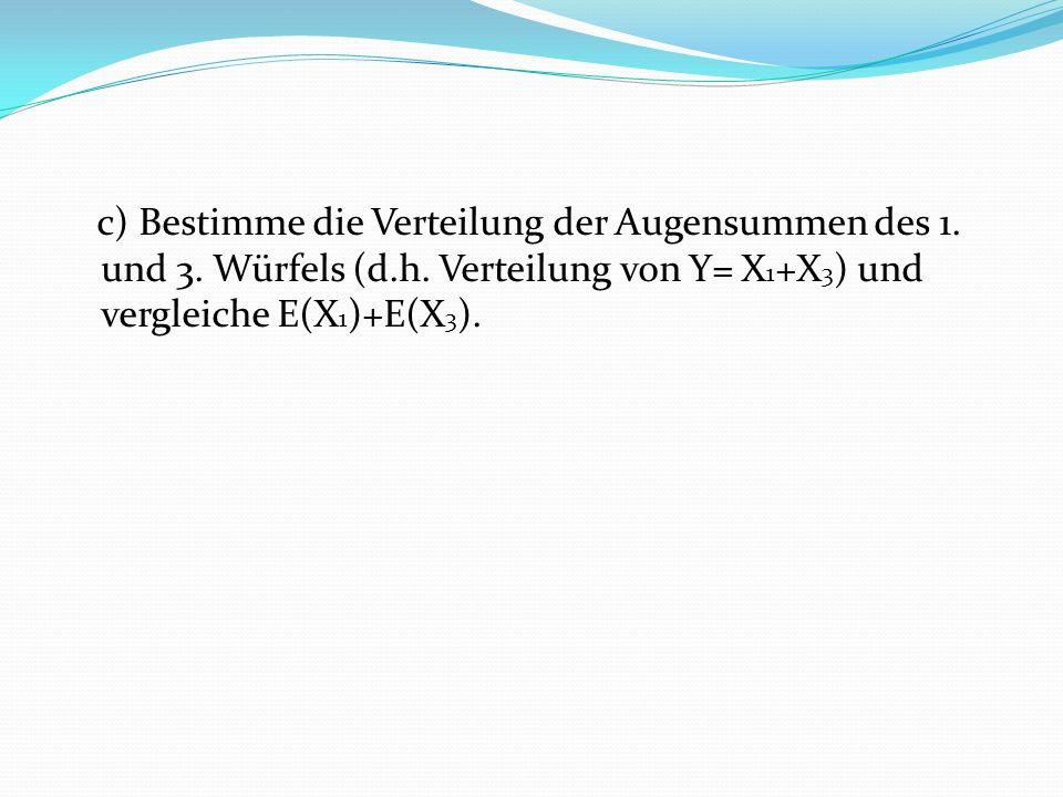 c) Bestimme die Verteilung der Augensummen des 1. und 3. Würfels (d. h