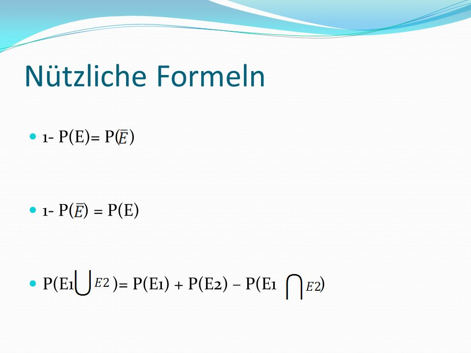 Nützliche Formeln 1- P(E)= P( ) 1- P( ) = P(E)