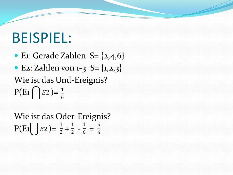 BEISPIEL: E1: Gerade Zahlen S= {2,4,6} E2: Zahlen von 1-3 S= {1,2,3}