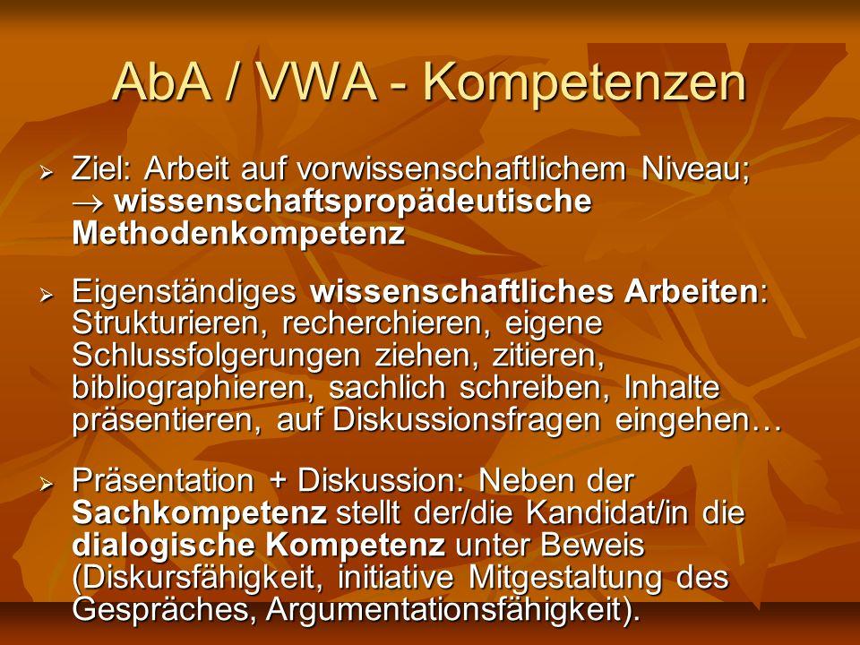 AbA / VWA - Kompetenzen Ziel: Arbeit auf vorwissenschaftlichem Niveau;  wissenschaftspropädeutische Methodenkompetenz.