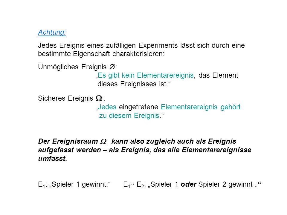 Achtung: Jedes Ereignis eines zufälligen Experiments lässt sich durch eine bestimmte Eigenschaft charakterisieren: