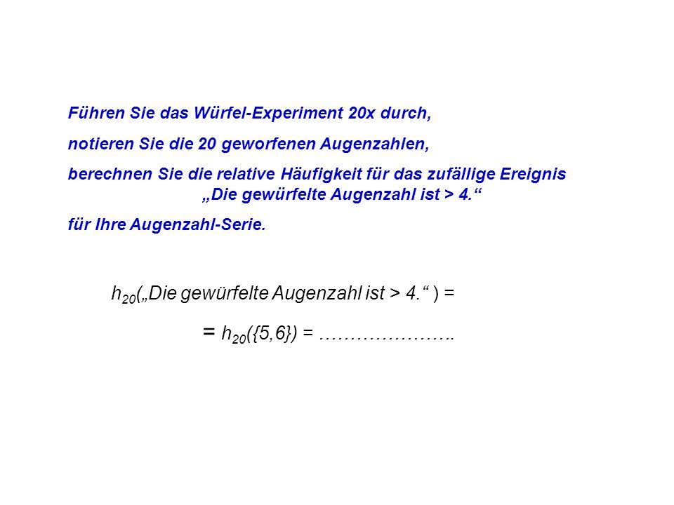 """h20(""""Die gewürfelte Augenzahl ist > 4. ) = = h20({5,6}) = …………………."""