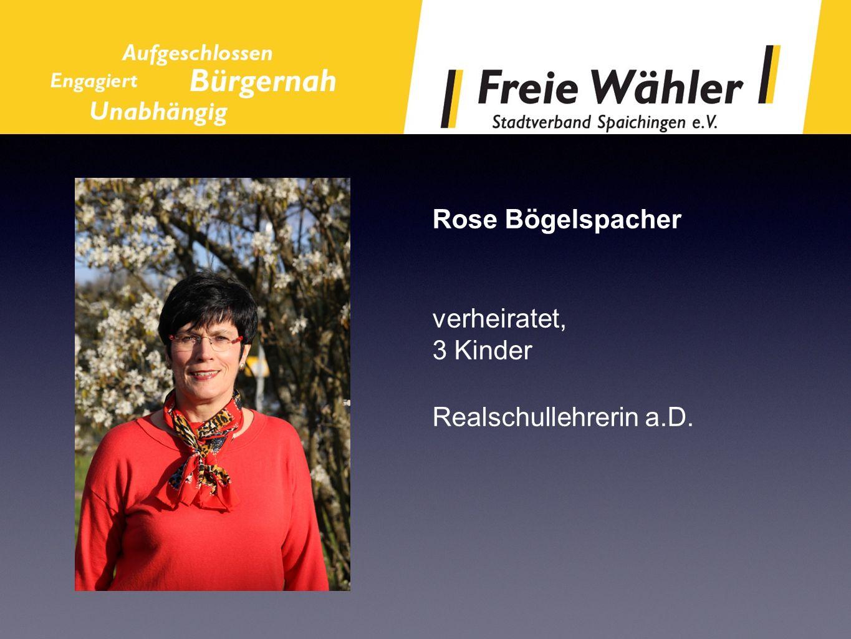 Rose Bögelspacher verheiratet, 3 Kinder Realschullehrerin a.D.