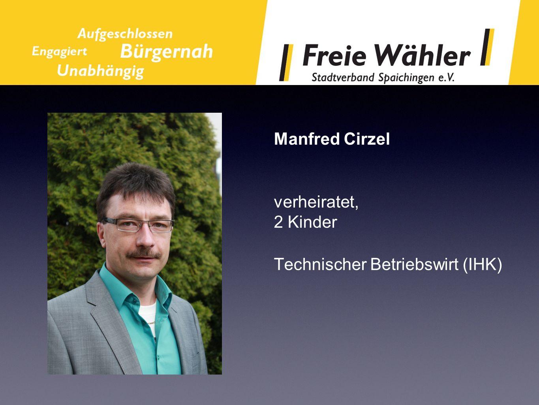 Manfred Cirzel verheiratet, 2 Kinder Technischer Betriebswirt (IHK)