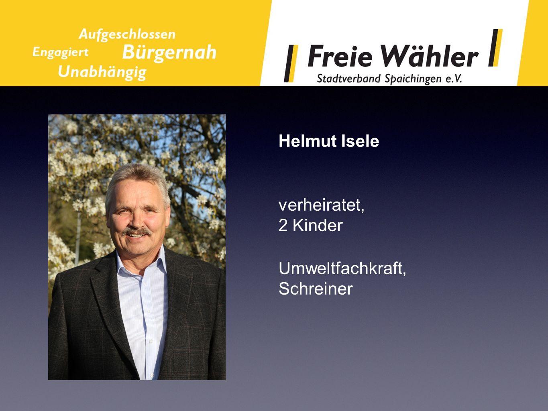 Helmut Isele verheiratet, 2 Kinder Umweltfachkraft, Schreiner