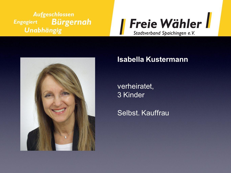 Isabella Kustermann verheiratet, 3 Kinder Selbst. Kauffrau