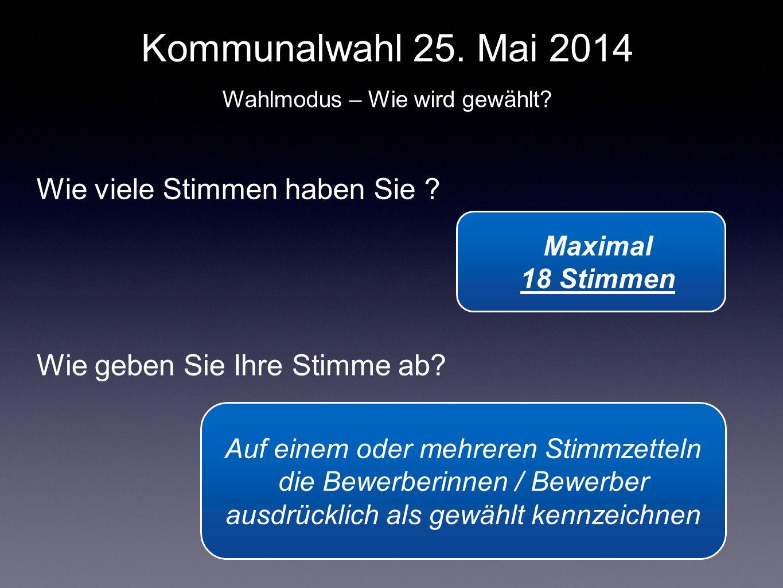 Kommunalwahl 25. Mai 2014 Wie viele Stimmen haben Sie