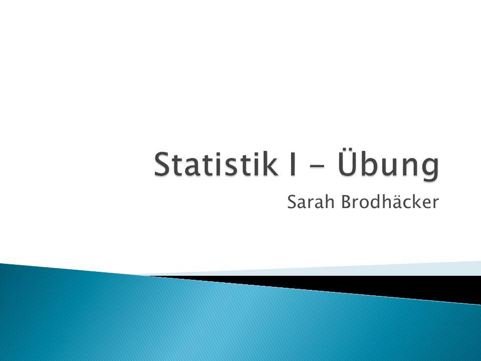 Statistik I - Übung Sarah Brodhäcker
