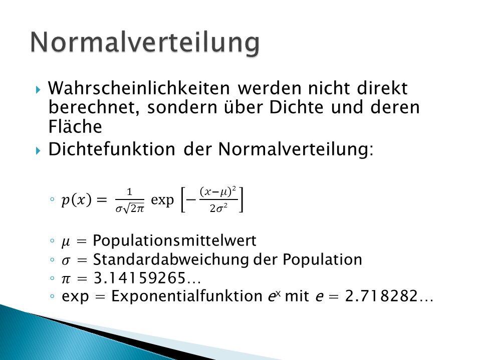 Normalverteilung Wahrscheinlichkeiten werden nicht direkt berechnet, sondern über Dichte und deren Fläche.