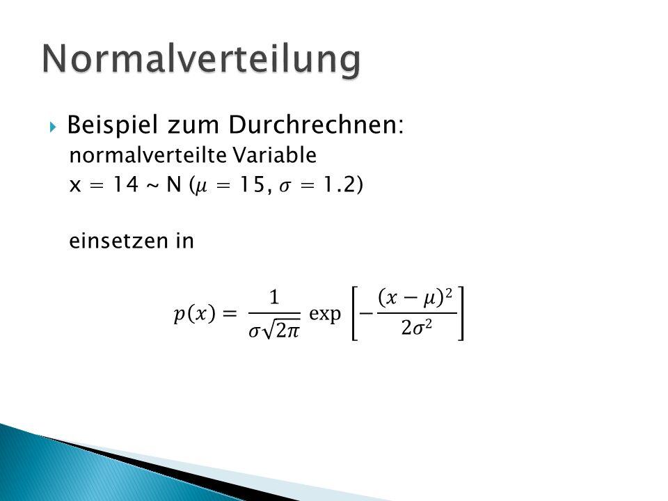 Normalverteilung Beispiel zum Durchrechnen: normalverteilte Variable