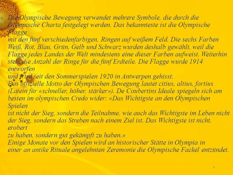 Die Olympische Bewegung verwendet mehrere Symbole, die durch die Olympische Charta festgelegt werden.