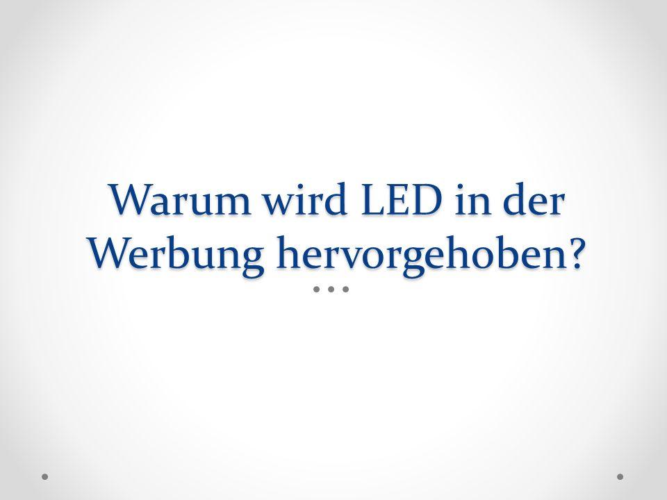 Warum wird LED in der Werbung hervorgehoben