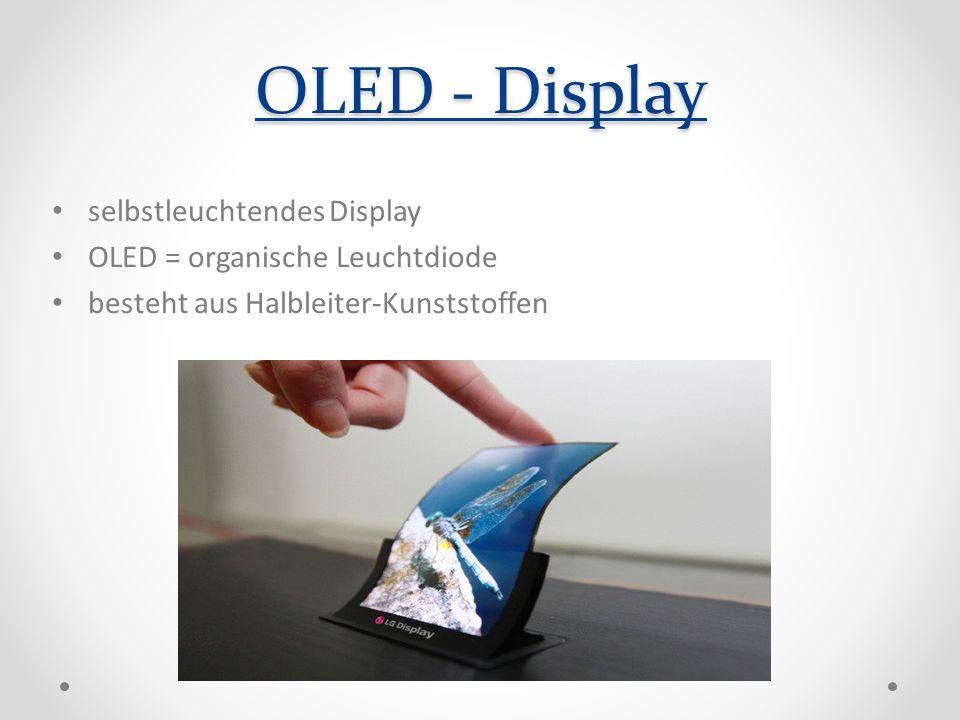OLED - Display selbstleuchtendes Display OLED = organische Leuchtdiode