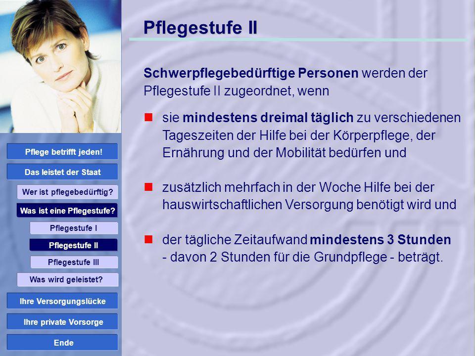 Pflegestufe II Schwerpflegebedürftige Personen werden der Pflegestufe II zugeordnet, wenn.