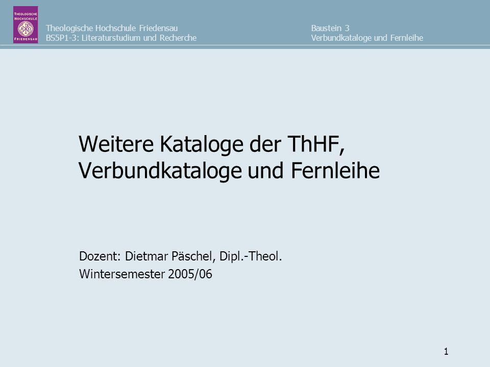 Weitere Kataloge der ThHF, Verbundkataloge und Fernleihe
