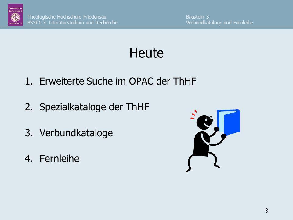 Heute Erweiterte Suche im OPAC der ThHF Spezialkataloge der ThHF