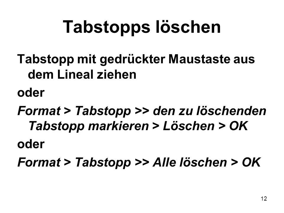 Tabstopps löschen Tabstopp mit gedrückter Maustaste aus dem Lineal ziehen. oder.