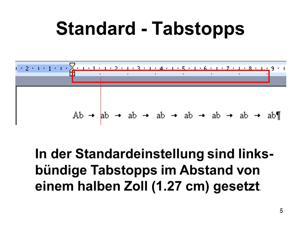 Standard - Tabstopps In der Standardeinstellung sind links-