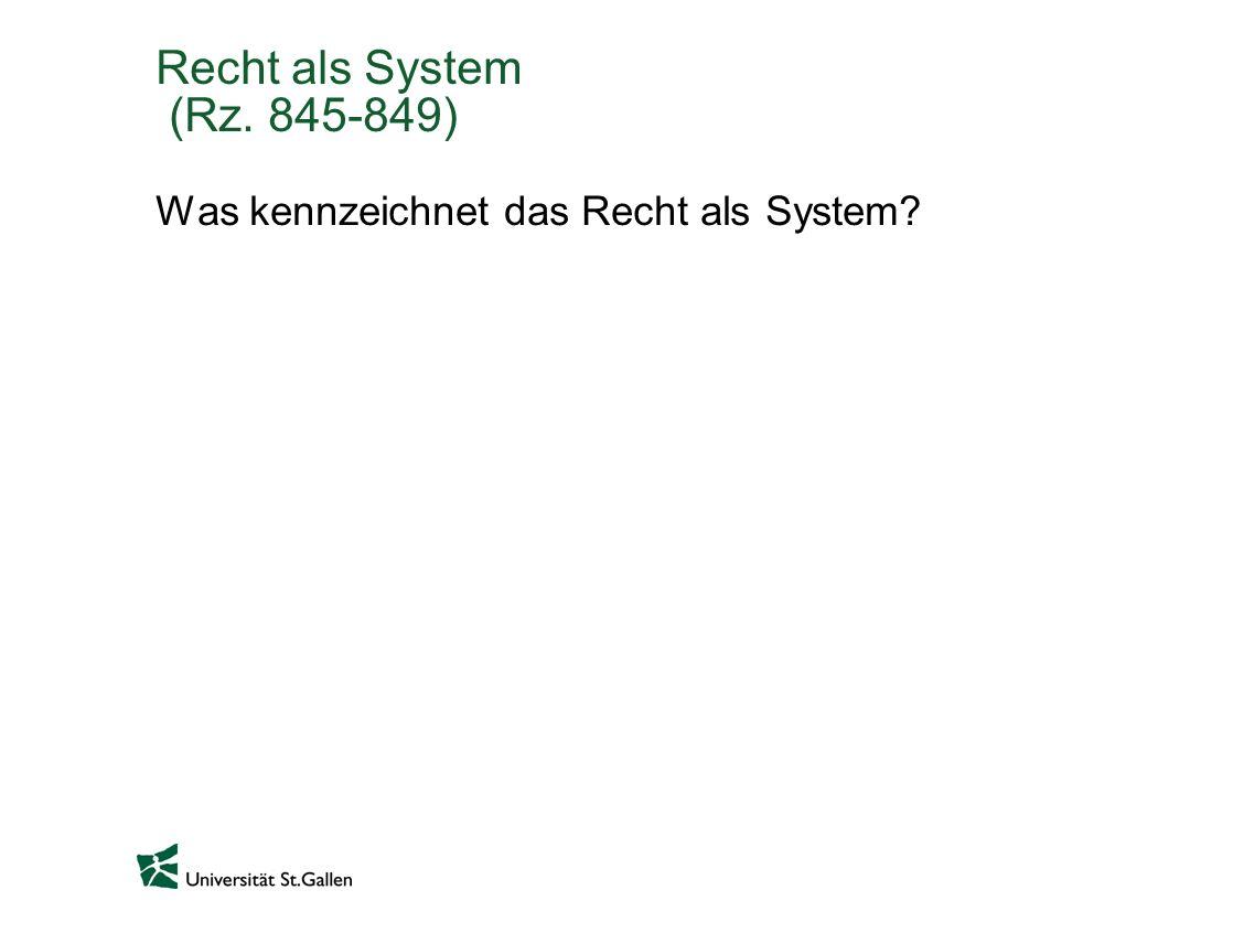 Recht als System (Rz. 845-849) Was kennzeichnet das Recht als System