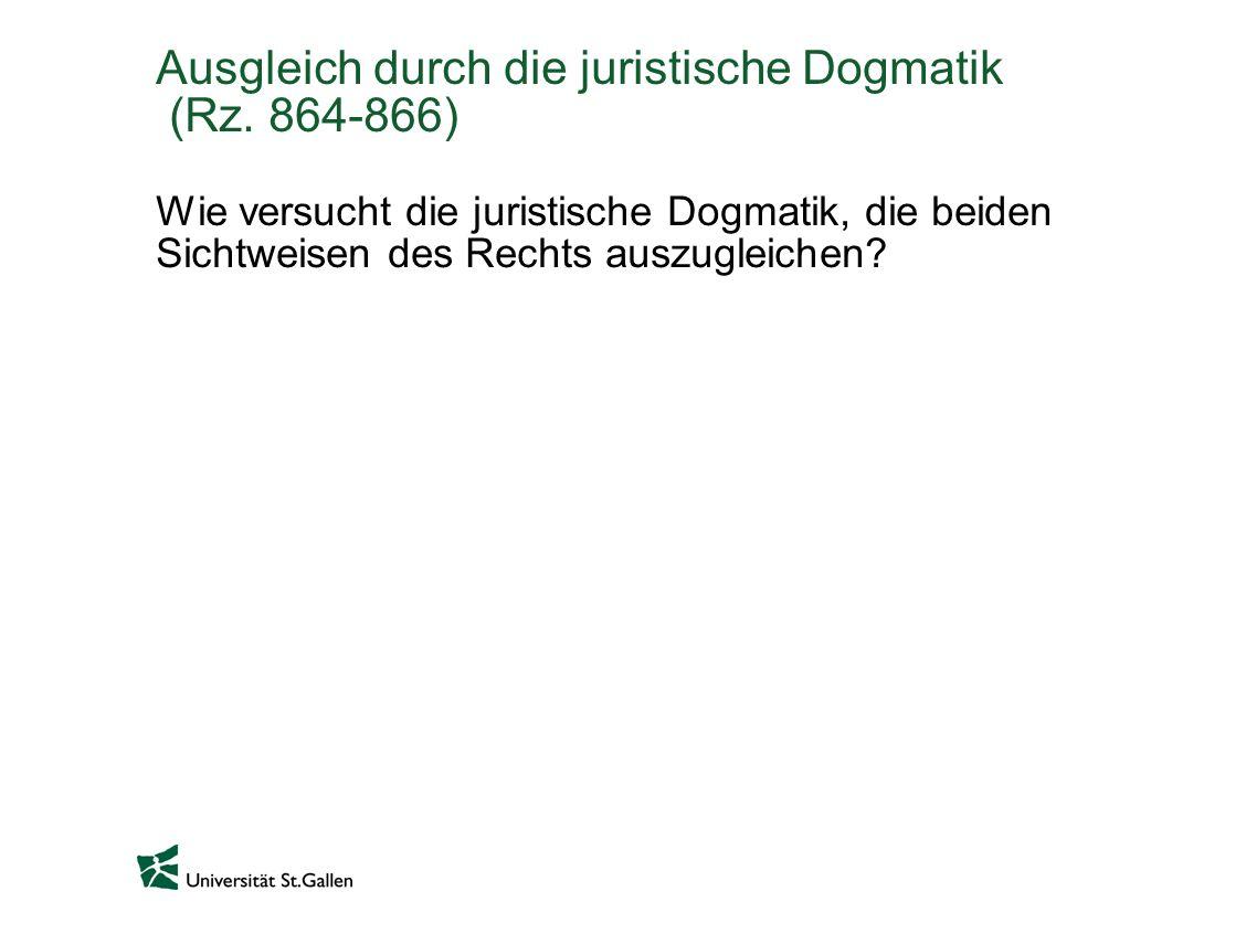 Ausgleich durch die juristische Dogmatik (Rz. 864-866)