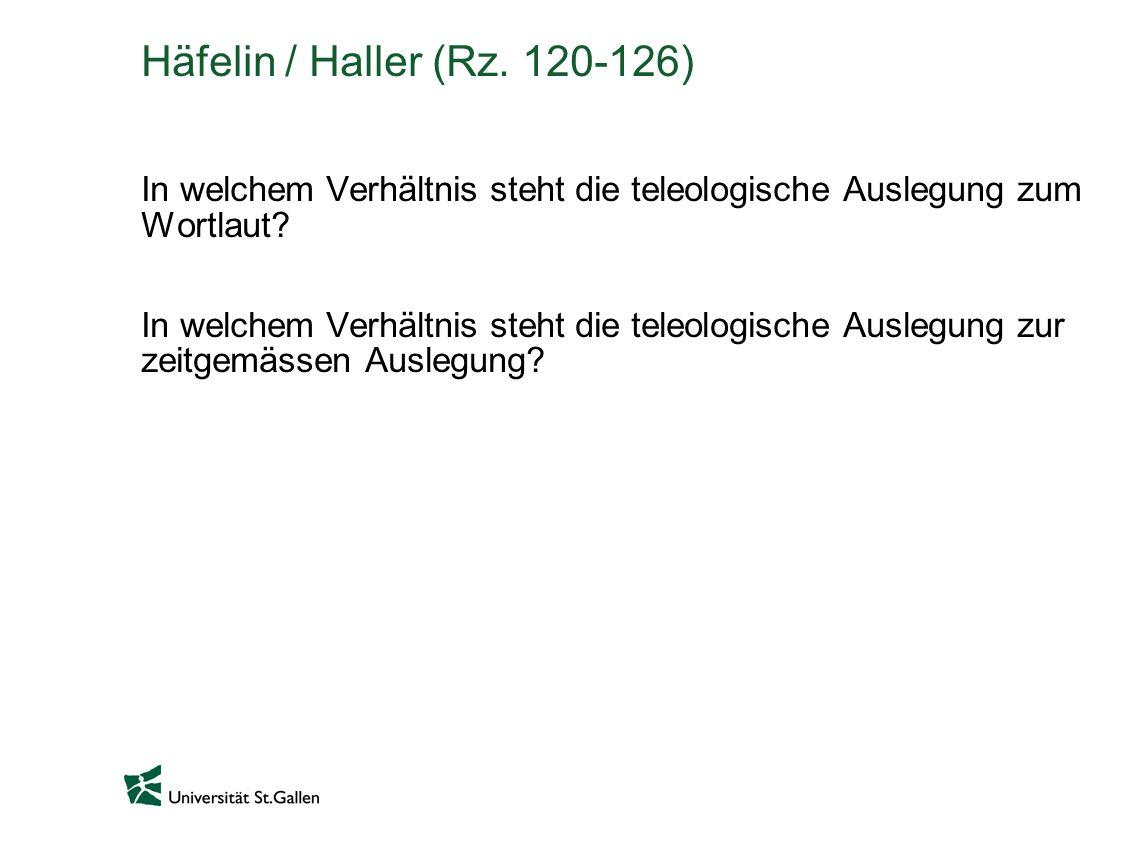 Häfelin / Haller (Rz. 120-126) In welchem Verhältnis steht die teleologische Auslegung zum Wortlaut