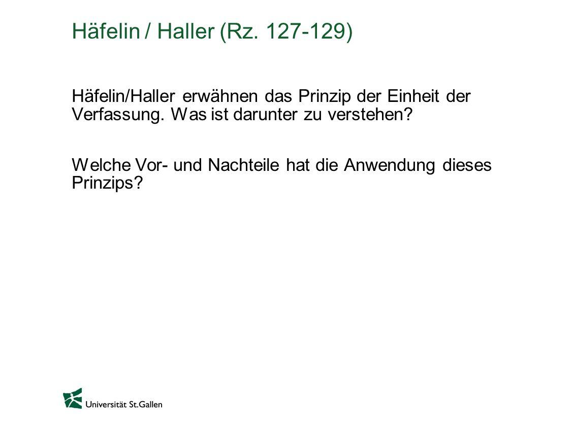 Häfelin / Haller (Rz. 127-129) Häfelin/Haller erwähnen das Prinzip der Einheit der Verfassung. Was ist darunter zu verstehen