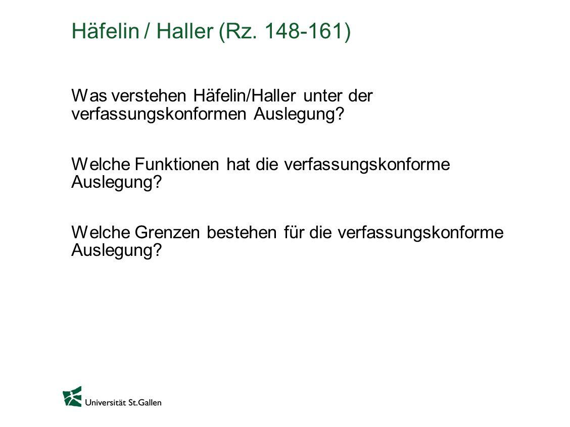 Häfelin / Haller (Rz. 148-161) Was verstehen Häfelin/Haller unter der verfassungskonformen Auslegung