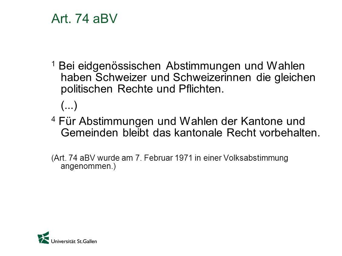 Art. 74 aBV 1 Bei eidgenössischen Abstimmungen und Wahlen haben Schweizer und Schweizerinnen die gleichen politischen Rechte und Pflichten.