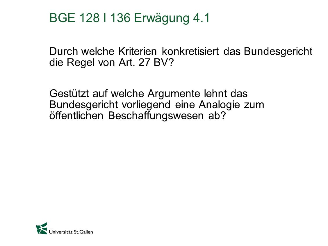BGE 128 I 136 Erwägung 4.1 Durch welche Kriterien konkretisiert das Bundesgericht die Regel von Art. 27 BV