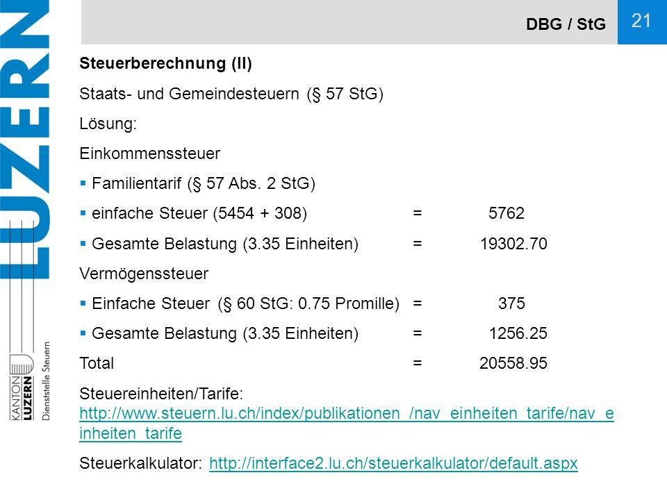 DBG / StG Steuerberechnung (II) Staats- und Gemeindesteuern (§ 57 StG) Lösung: Einkommenssteuer.