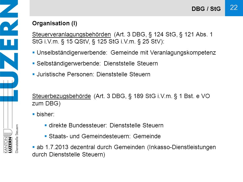 DBG / StG Organisation (I) Steuerveranlagungsbehörden (Art. 3 DBG, § 124 StG, § 121 Abs. 1 StG i.V.m. § 15 QStV, § 125 StG i.V.m. § 25 StV):