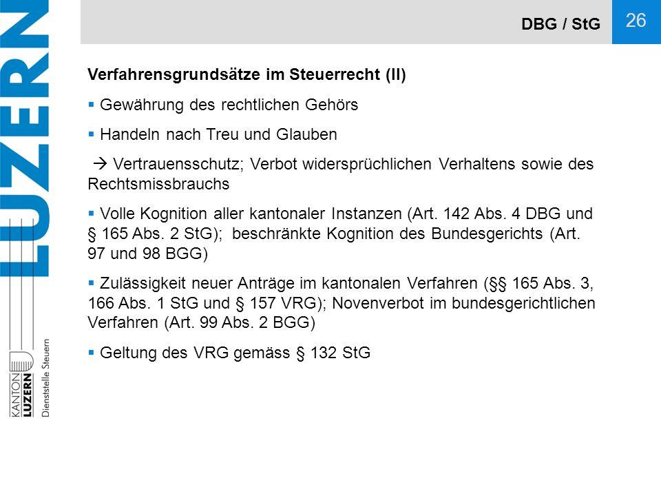 DBG / StG Verfahrensgrundsätze im Steuerrecht (II) Gewährung des rechtlichen Gehörs. Handeln nach Treu und Glauben.