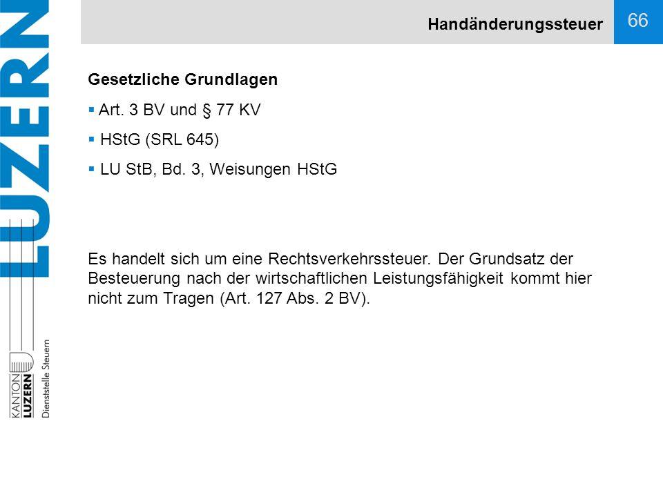 Handänderungssteuer Gesetzliche Grundlagen. Art. 3 BV und § 77 KV. HStG (SRL 645) LU StB, Bd. 3, Weisungen HStG.