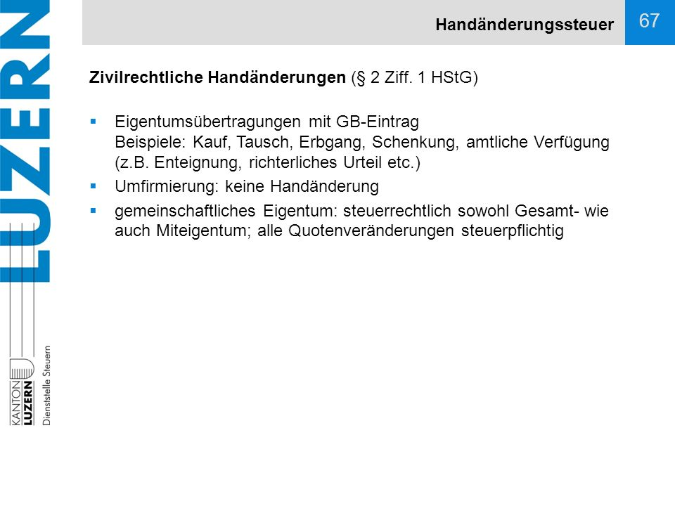 Handänderungssteuer Zivilrechtliche Handänderungen (§ 2 Ziff. 1 HStG)
