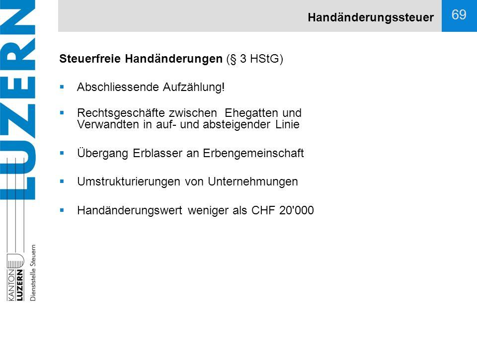 Handänderungssteuer Steuerfreie Handänderungen (§ 3 HStG) Abschliessende Aufzählung!