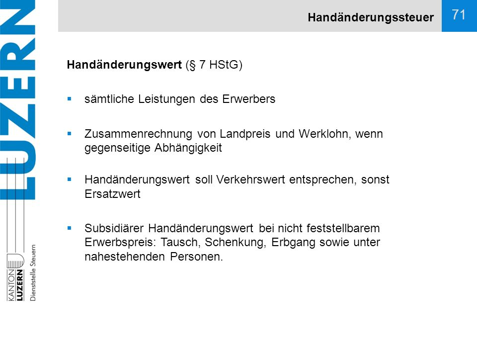 Handänderungssteuer Handänderungswert (§ 7 HStG) sämtliche Leistungen des Erwerbers.